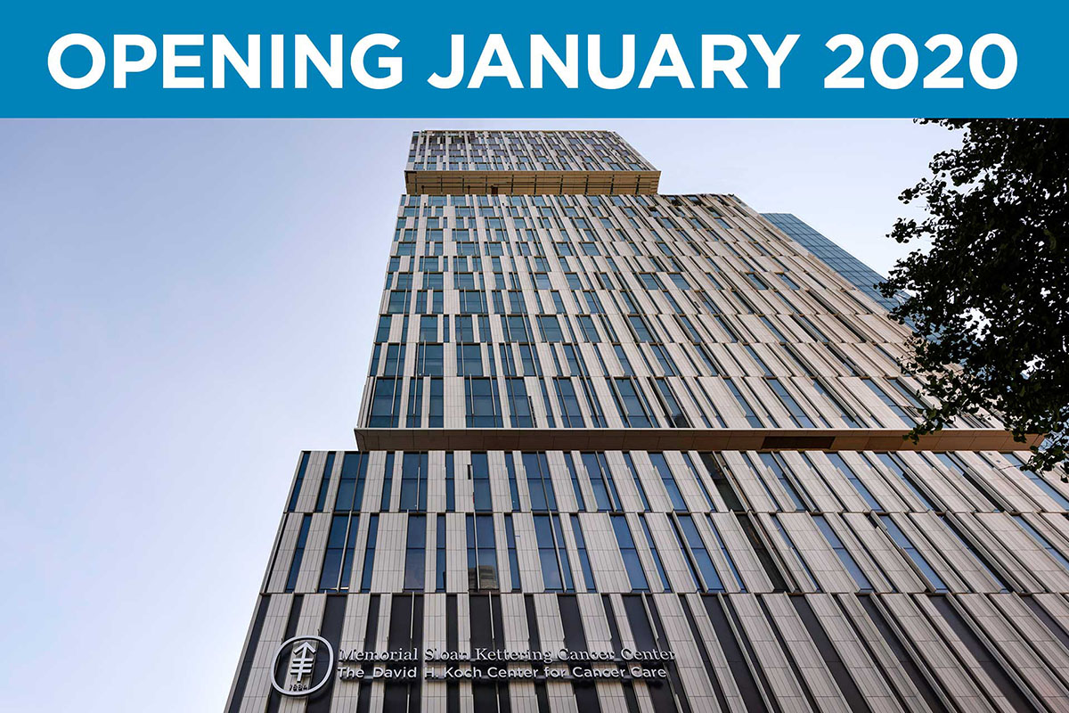 A banner reads Opening January 2020 over an image of Memorial Sloan Kettering's David H. Koch Center for Cancer Care