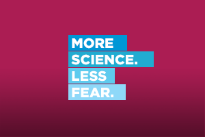 More Science. Less Fear.