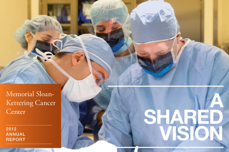 Memorial Sloan Kettering Cancer Center: Annual Report 2012 - A Shared Vision