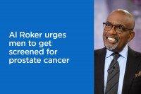 Al Roker urges men—especially Black men--to get screened for prostate cancer