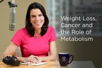 Weight Loss, Cancer and the Role of Metabolism