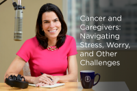Cancer and Caregivers: Navigating Stress, Worry, and Other Challenges