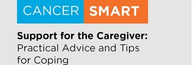 Watch the CancerSmart talk called Support for the Caregiver.